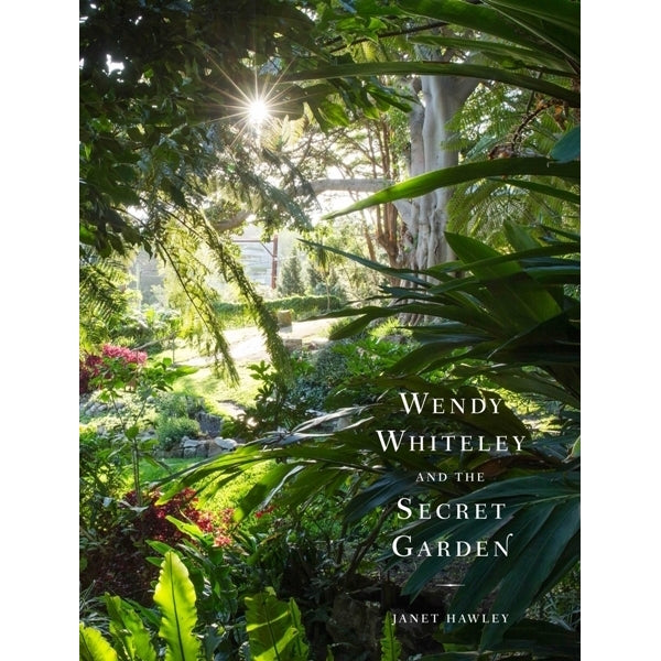 Wendy Whiteley and the Secret Garden - Janet Hawley