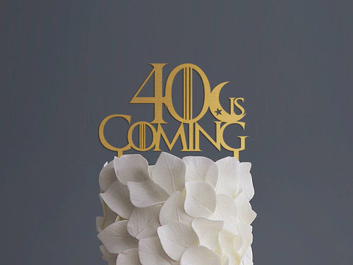 40 is Coming Cake Topper Game of Thrones Cake Topper 30 is Coming Cake Topper Birthday Cake Topper Game Thrones Birthday Decor Gold Topper