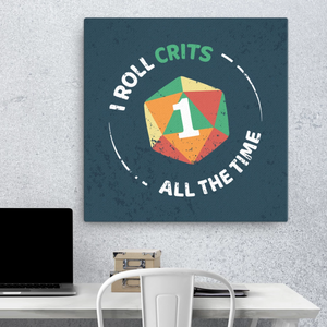 I Roll Crits All The Time - Canvas Wall Art