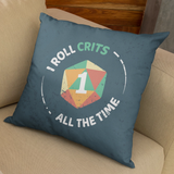 I Roll Crits All The Time - Pillowcase