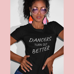 Dancers Turn Out Better T-shirt - SD-style-shop