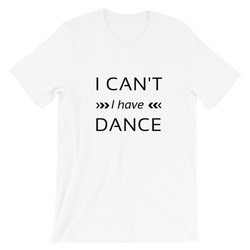 I can't I have dance T-shirt, dancer shirt, Short-Sleeve Unisex T-Shirt - SD-style-shop