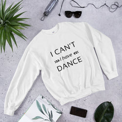 I can't I have Dance Sweatshirt - SD-style-shop