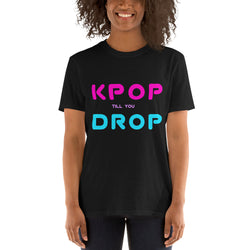 Kpop tshirt with text Kpop till you drop. Short-Sleeve Unisex K-pop T-Shirt - SD-style-shop