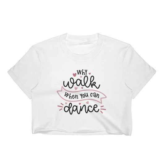 Why walk when you can dance Crop top - SD-style-shop