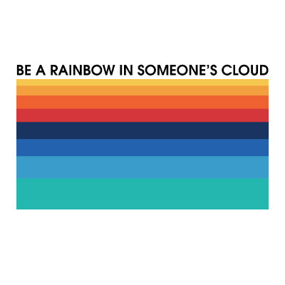 Be a rainbow in someone's cloud