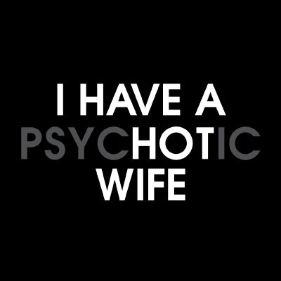 I have a psychotic wife
