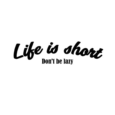 Life is short Don't be lazy