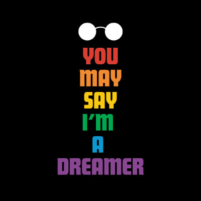 You may said I'm a dreamer