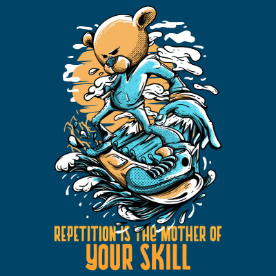 Repetition is the mother of your skill