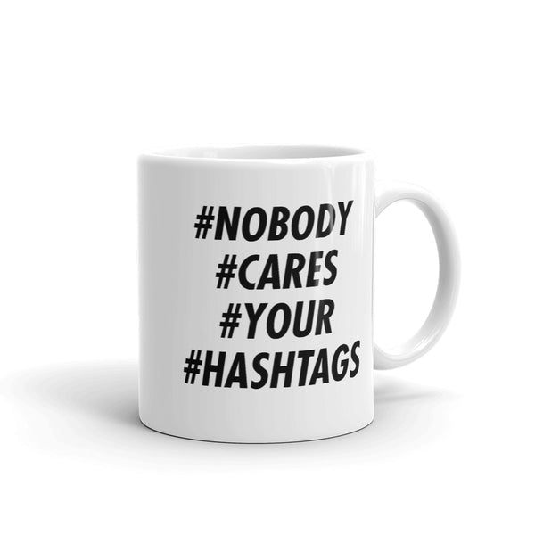 #nobody cares your hashtags