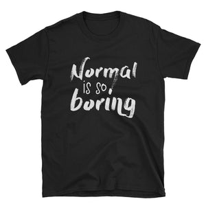Normal is so boring