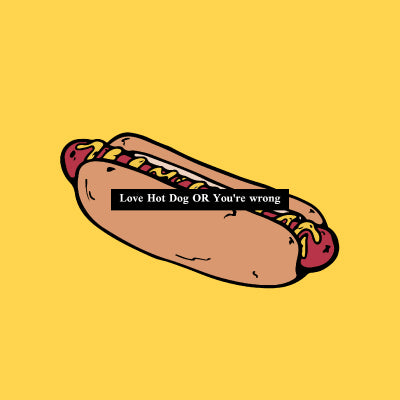Love Hot Dog or You're Wrong