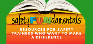 SafetyFUNdamentals : Resources for Safety Trainers Who Want to Make a Difference