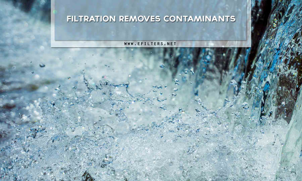 Filtration removes contaminants