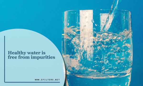 Healthy water is free from impurities