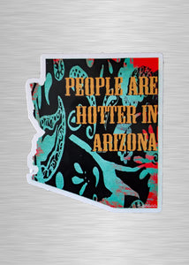 People Are Hotter in Arizona Vinyl Sticker/Decal