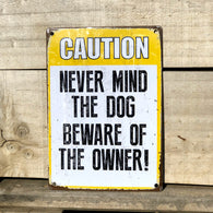 Caution Never Mind The Dog, Beware Of The Owner - Tin Sign