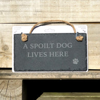 A Spoilt Dog Lives Here - Slate Landscape Sign