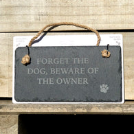 Forget The Dog, Beware Of The Owner - Slate Landscape Sign
