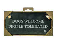 Dogs Welcome People Tolerated - Slate Landscape Sign