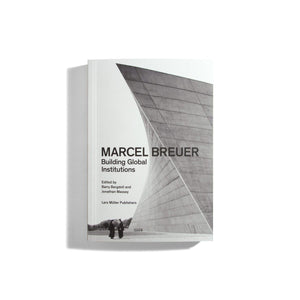 Marcel Breuer: Building Global Institutions