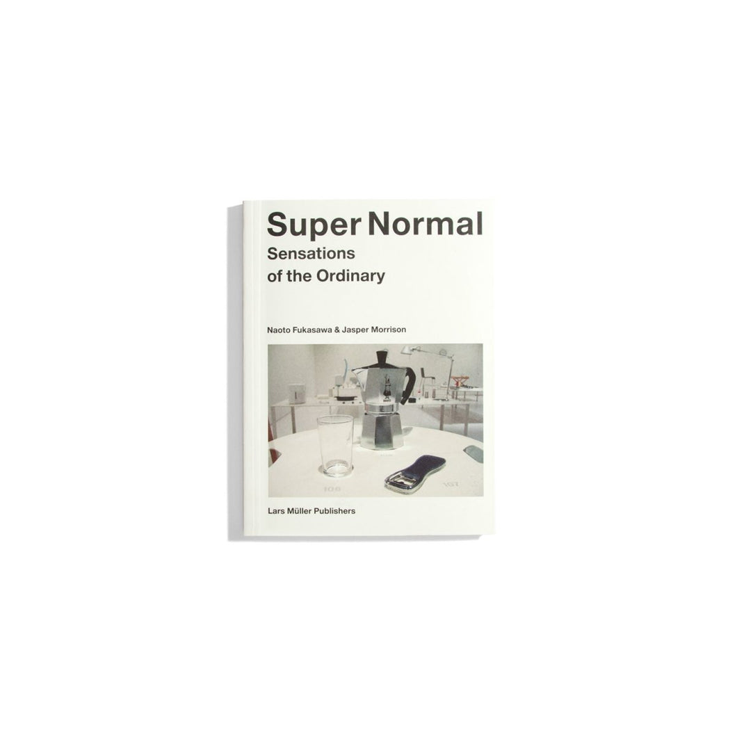 Super Normal. Sensations of the Ordinary