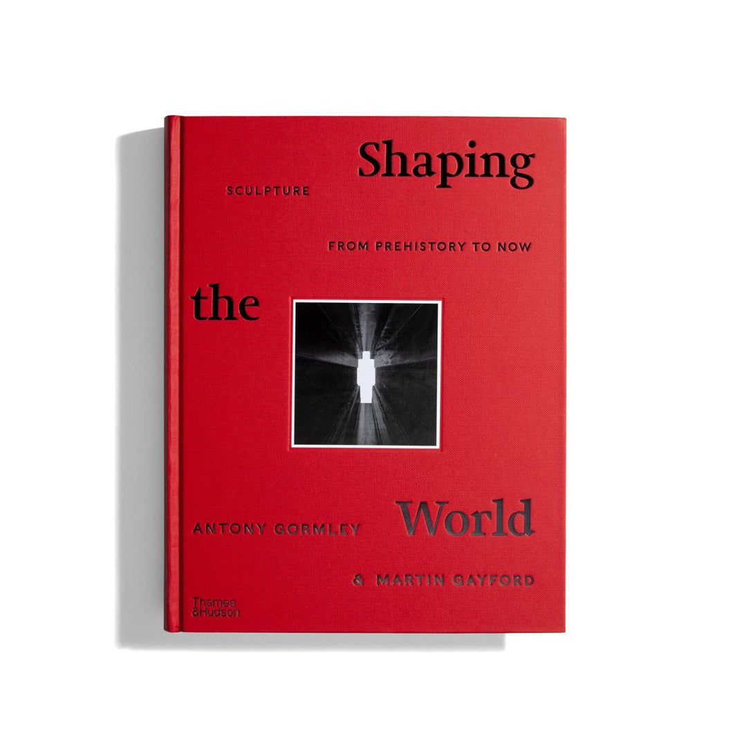 Shaping the World. Sculpture from Prehistory to Now