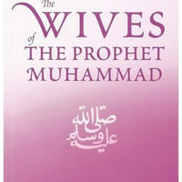 The Wives of the Prophet Muhammad Ahmad Thomson