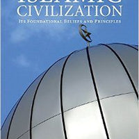Islamic Civilization: Its Foundational Beliefs and Principles-0