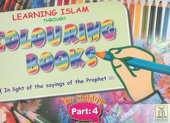 Learning Islam Through Colouring Books (In light of the sayings of the Prophet (PBUH) ) Part 4-0