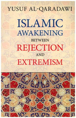 Islamic Awakening Between Rejection And Extremism-0