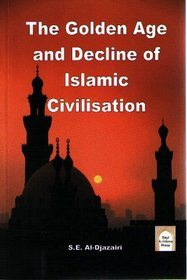 The Golden Age And Decline Of Islamic Civilisation - Darussalam Islamic Bookshop Australia