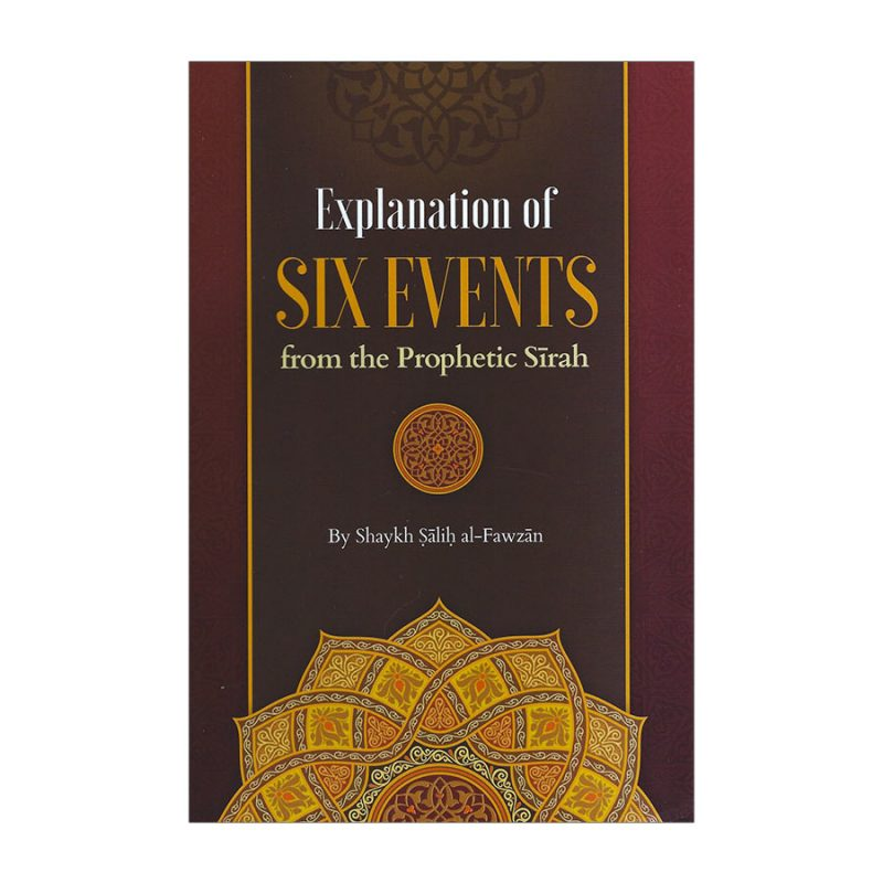Explanation Of Six Events From The Prophetic Seerah