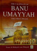 The Caliphate of Banu Umayyah The First Phase- From Al-Bidayah Wan-Nihayah