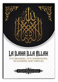 LA ILAHA ILLA ALLAH (Its Meaning, Its Conditions, Nullifiers And Virtues) (Default)