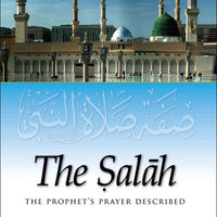 The Salaah - The Prophet's Prayer Described