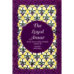 The Loyal Ansar: The Stories of the Sahaba - Volume 3-0