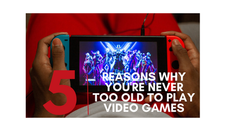 5 Reasons Why you're never too old to play video games banner image with adult holding a Nintendo Switch