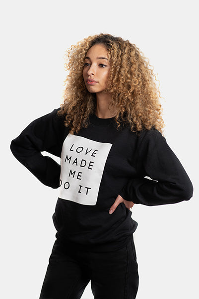 LOVE MADE ME DO IT Crewneck