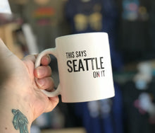 Load image into Gallery viewer, Mug - This Says Seattle On It