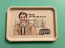 Load image into Gallery viewer, Tray - Mr. Rogers - I Like You Just the Way You Are