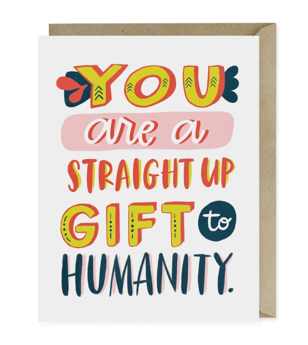 Card - You are a Straight Up Gift to Humanity