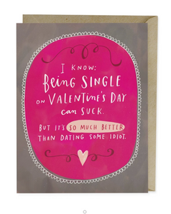 Card - I Know Being Single on Valentine's Day Can Suck, But It's So Much Better than Dating Some Loser