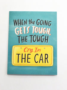 Card - When the Going Gets Tough, the Tough Cry in the Car