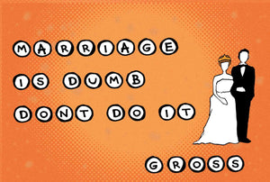 Postcard: Marriage is Dumb. Don't Do It. Gross