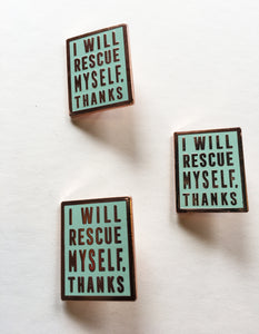 Enamel Pin: I Will Rescue Myself, Thanks - Mint
