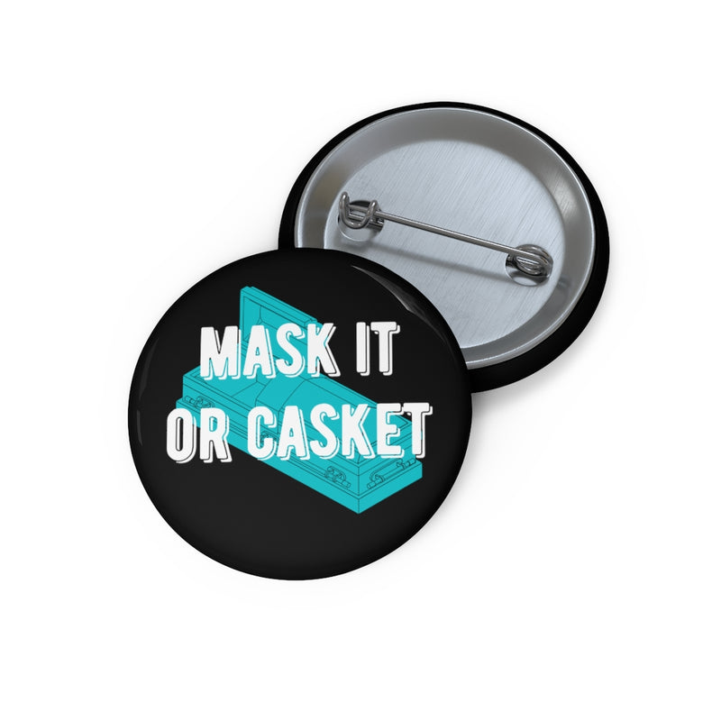 Mask it or Casket Custom Pin Buttons