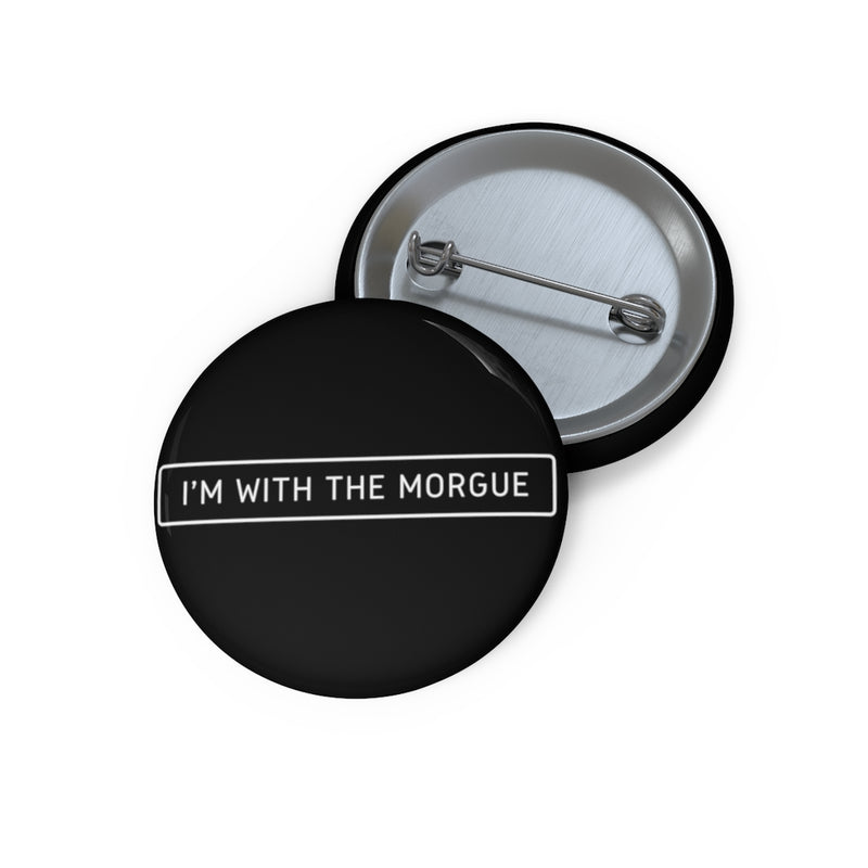 Im with the Morgue Custom Pin Buttons