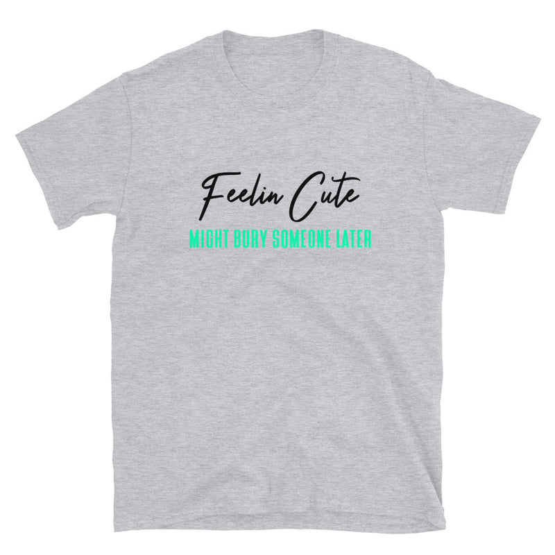 Feelin Cute (Bury) T-Shirt